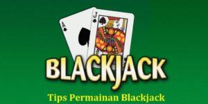 Trik Untuk Menang Bermain Judi Blackjack